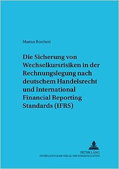 Book Die Sicherung Von Wechselkursrisiken in Der Rechnungslegung Nach Deutschem Handelsrecht Und International Financial Reporting Standards (Ifrs): ... (Betriebswirtschaftliche Studien)
