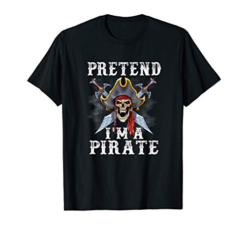 Pretend I'm A Pirate skull Costume Funny Halloween Party T-Shirt