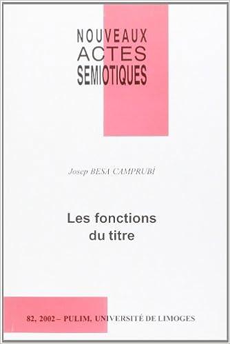 Téléchargement Nouveaux actes sémiotiques N° 82 2002 : Les fonctions du titre pdf, epub ebook