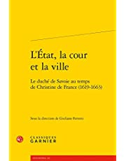 L'etat, La Cour Et La Ville: Le Duche De Savoie Au Temps De Christine De France 1619-1663