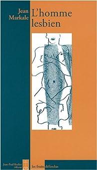 L'homme lesbien précédé de Tombeau de Merlin ou Jean Markale, poète de la celtitude par Jean Markale