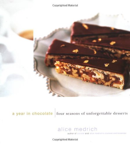 A Year in Chocolate: Four Seasons of Unforgettable Desserts (Unforgettable Desserts)