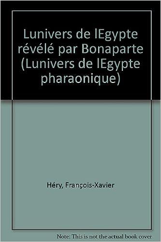 Lire un L'UNIVERS DE L'EGYPTE REVELE PAR BONAPARTE pdf epub