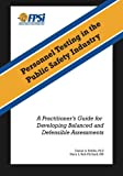 Personnel Testing in the Public Safety Industry: A Handbook for Developing and Validating Balanced and Defensible Assessments offers