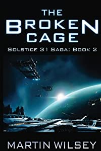 The Broken Cage: Solstice 31 Saga: Book 2 (Volume 2)
