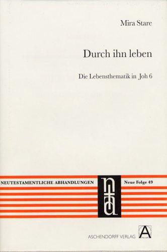 Durch ihn leben: Die Lebensthematik in Joh 6 (Neutestamentliche Abhandlungen)
