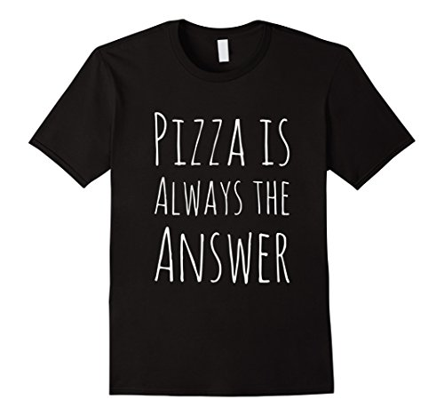 Mens Pizza is Always The Answer Funny T-Shirt Large Black
