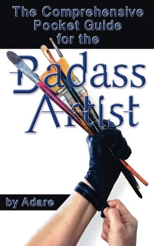 The Comprehensive Pocket Guide for the Badass Artist