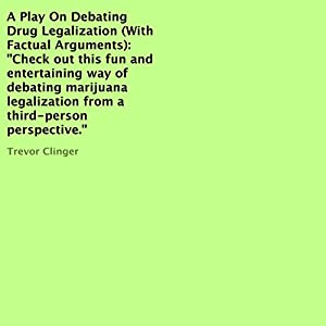 A Play on Debating Drug Legalization (with Factual Arguments) Audiobook