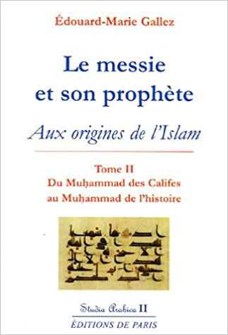 Télécharger en ligne Le messie et son prophète : Aux origines de l'islam, tome 2, Du Muhammad des Califes au Muhammad de l'histoire pdf