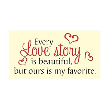 every love story is beautiful but ours is my favorite love vinyl wall decals quotes sayings
