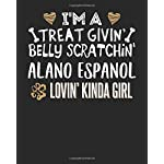 I'm a Treat Givin' Belly Scratchin' Alano Espanol Lovin' Kinda Girl: 6x9 Alano Espanol Notebook Dog Owner Journal Paper Gift Book 3