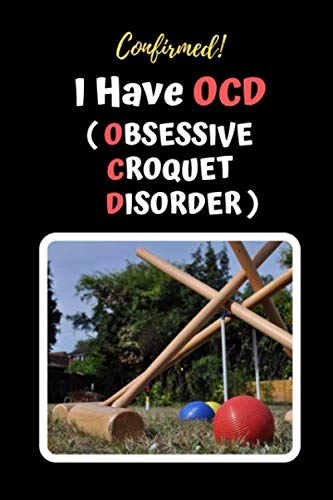 Confirmed! I Have OCD (Obsessive Croquet Disorder): Croquet Themed Novelty Lined Notebook / Journal To Write In Perfect Gift Item (6 x 9 inches)