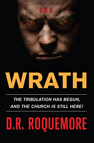 Wrath: The Tribulation Has Begun, And The Church Is Still Here! (THE WRATH TRILOGY Book 1) by [Roquemore, D.R.]