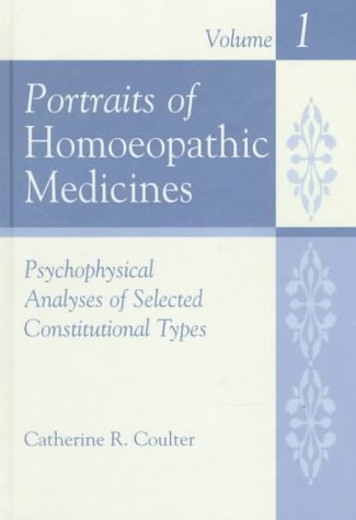 Portraits of Homoeopathic Medicines, Vol. 1: Psychological Analyses of Selected Constitutional Types (Homeopathic Medicine ()