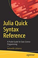 Julia Quick Syntax Reference: A Pocket Guide for Data Science Programming Front Cover