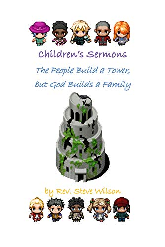 Children's Sermons: The People Build a Tower, but God Builds