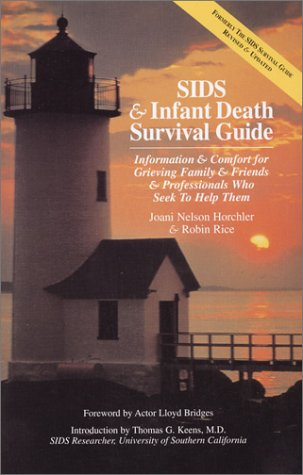 SIDS & Infant Death Survival Guide: Information and Comfort for Grieving Family & Friends & Professionals Who Seek to Help Them