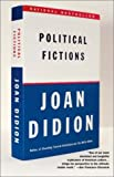Political Fictions, Joan Didion, 0375718907