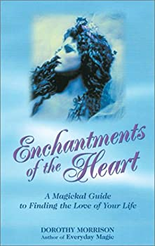 Enchantments of the Heart: A Magical Guide to Finding the Love of Your Life 1564145468 Book Cover