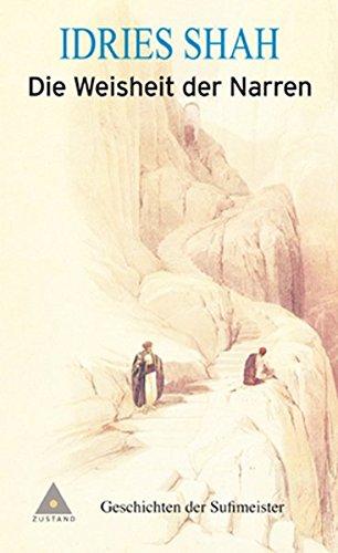 Die Weisheit der Narren: Geschichten der Sufimeister