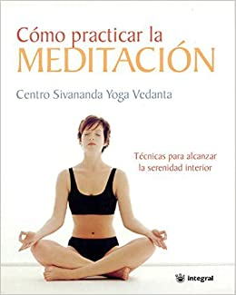 Como Practicar la Meditacion / The Sivananda Book of ...