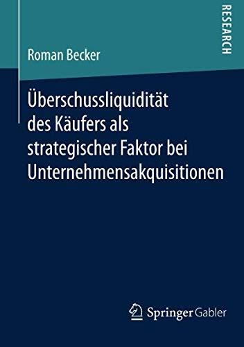 U?berschussliquidita?t des Ka?ufers als strategischer Faktor bei Unternehmensakquisitionen (German Edition)