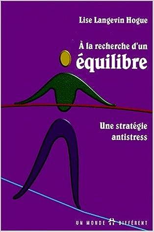 Lire en ligne A LA RECHERCHE D'UN EQUILIBRE. Une stratégie antistress epub, pdf