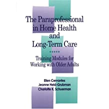 Paraprofessional in Home Health & Long-Term Care: Training Modules For Work