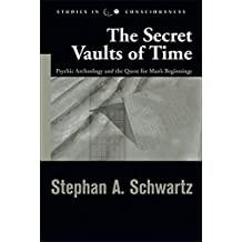 The Secret Vaults of Time: Psychic Archeology and the Quest for Man's Beginnings