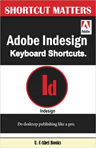 adobe indesign keyboard shortcuts shortcut matters volume 43 u c abel books 9781543228120 amazoncom books