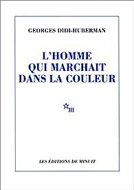 L'homme qui marchait dans la couleur par Georges Didi-Huberman