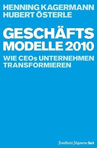 Geschäftsmodelle 2010: Wie CEOs Unternehmen transformieren