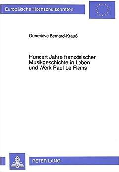 Hundert Jahre Franzoesischer Musikgeschichte in Leben Und Werk Paul Le Flems (Europaeische Hochschulschriften / European University Studie)