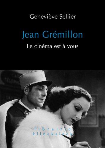 Jean Grémillon : Le cinéma est à vous ~ Geneviève Sellier