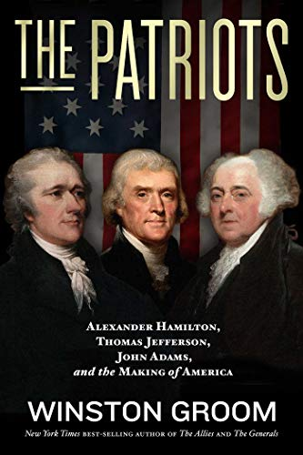 Book Cover: The Patriots: Alexander Hamilton, Thomas Jefferson, John Adams, and the Making of America