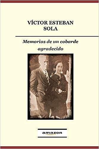 Memorias de un cobarde agradecido: Amazon.es: Esteban Sola, Victor ...