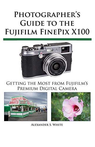 Photographer's Guide to the Fujifilm FinePix X100 (Fujifilm Finepix S)