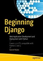 Beginning Django: Web Application Development and Deployment with Python Front Cover