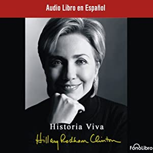 Historia Viva [Living History] Audiobook by Hillary Rodham Clinton Narrated by Anna Silvetti