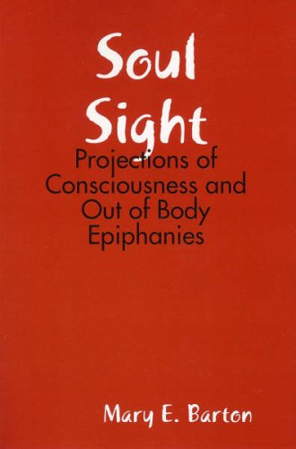 Soul Sight: Projections of Consciousness and Out of Body Epiphanies