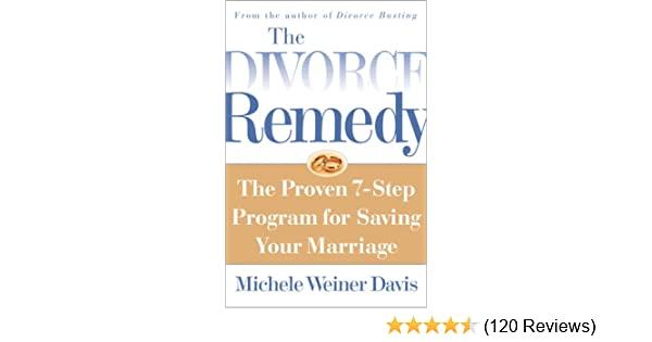 divorce remedy the proven 7 step program for saving your marriage