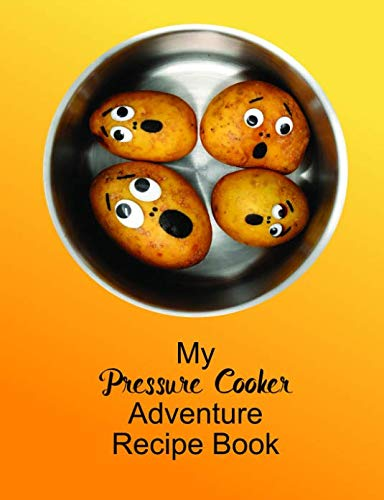 My Pressure Cooker Adventure Recipe Book: Your very own recipe book to journal all of your greatest cooking adventures in your electric pressure cooker. by Digi Doodle Books