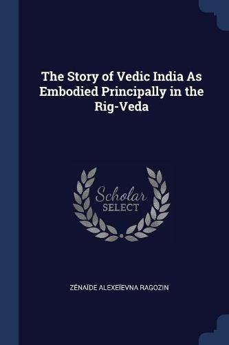 Read Online The Story of Vedic India As Embodied Principally in the Rig-Veda pdf epub
