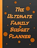 The Ultimate Family Budget Planner: Personal Home Organizer Financial Planner Expense Tracker Weekly and Monthly Financial Organizer Black / Orange Cover