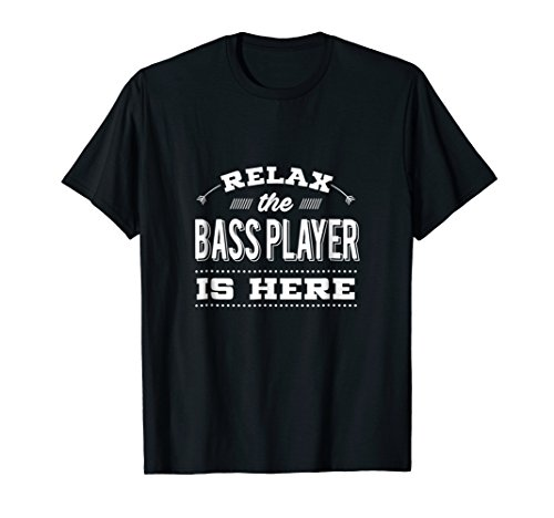 Funny Bass Guitar T-shirt - Relax The Player Is Here Tees