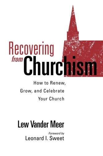 Download Recovering from Churchism: How to Renew, Grow, and Celebrate Your Church PDF