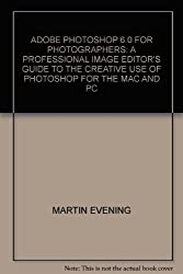 ADOBE PHOTOSHOP 6.0 FOR PHOTOGRAPHERS: A PROFESSIONAL IMAGE EDITOR\'S GUIDE TO THE CREATIVE USE OF PHOTOSHOP FOR THE MAC AND PC