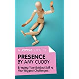 A Joosr Guide to... Presence by Amy Cuddy: Bringing Your Boldest Self to Your Biggest Challenges