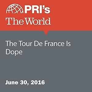 The Tour De France Is Dope